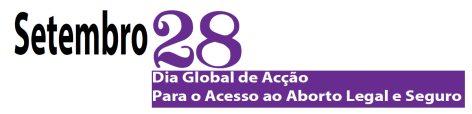 Dia Global de Acção para o Acesso ao Aborto Legal e Seguro - 28 de Setembro