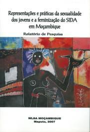 Representações e práticas da sexualidade dos jovens e a feminização do SIDA em Moçambique